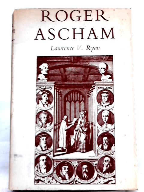 Roger Ascham By L. V. Ryan