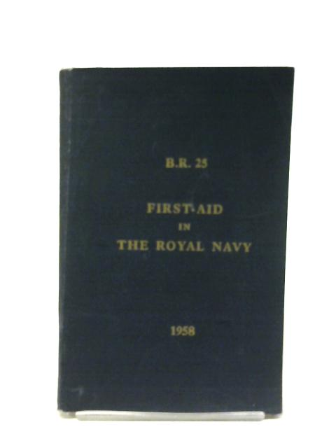 First-Aid in The Royal Navy. B.R. 25. By The Royal Navy.