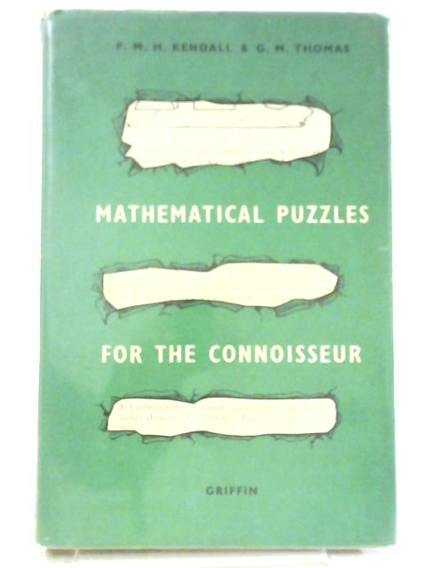 Mathematical Puzzles for the Connoisseur By P.M.H. Kendall & G.M. Thomas