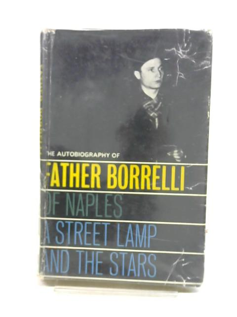 A street lamp and the stars: The autobiography of Don Borrelli of Naples By Mario Borrelli