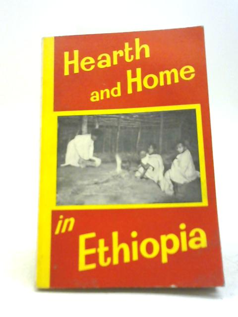 Hearth and Home In Ethopia By Lucy W Horn