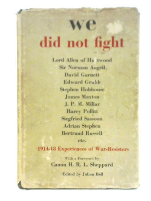We Did Not Fight 1914-18 Experiences of War Resisters By Various, Ed. Julian Bell