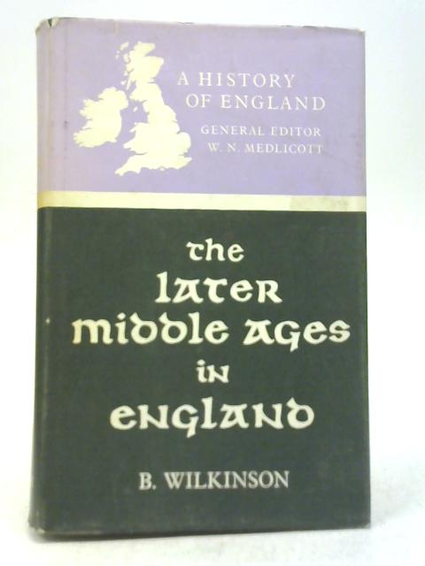 The Later Middle Ages in England 1216-1485 By B. Wilkinson