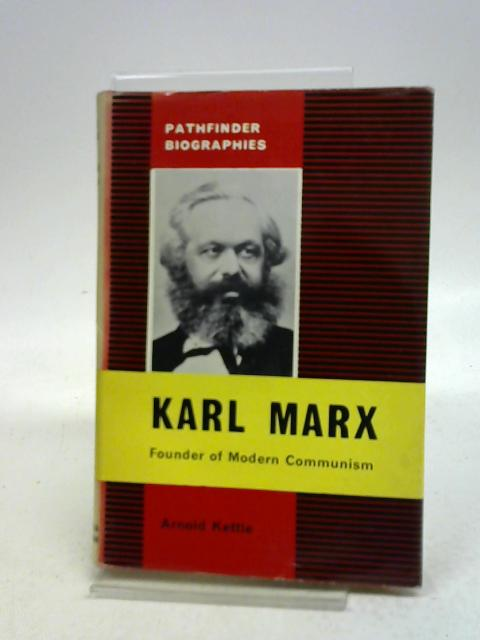 Karl Marx: Founder of modern communism (Pathfinder biographies;no.5) by Arnold Kettle,