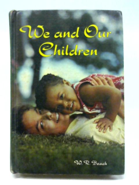 We and our children By Walter Raymond Beach