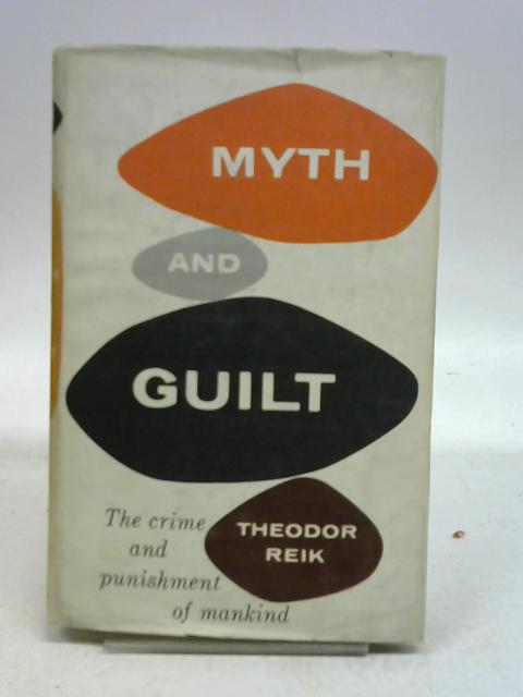 Myth and Guilt : The Crime and Punishment of Mankind By Theodor Reik