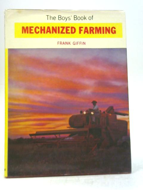 The Boys' Book of Mechanized Farming By Frank Giffin