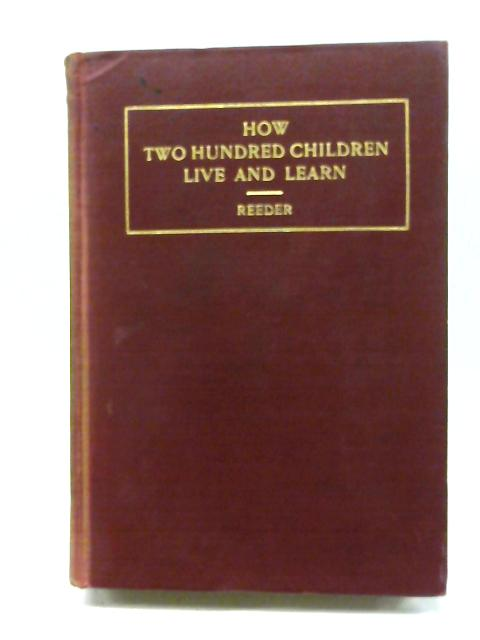How Two Hundred Children Live and Learn By Rudolph R. Reeder