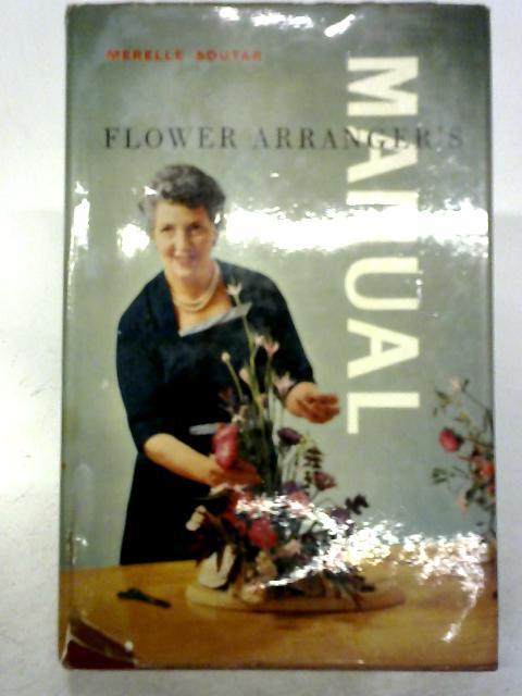 Flower Arranger's Manual By Merelle Soutar