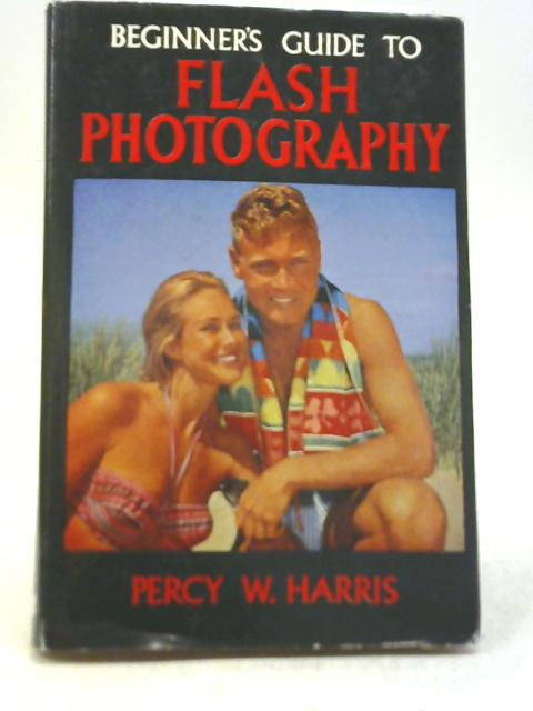 Beginner's Guide to Flash Photography By Percy W Harris