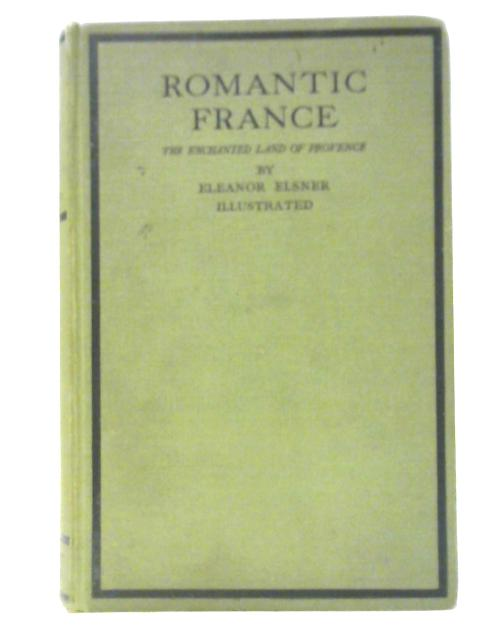 Romantic France: The Enchanted Land of Provence by Eleanor Elsner