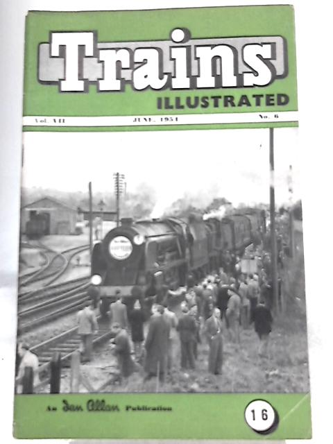Trains Illustrated Vol. VII No. 6 June, 1954 By Various