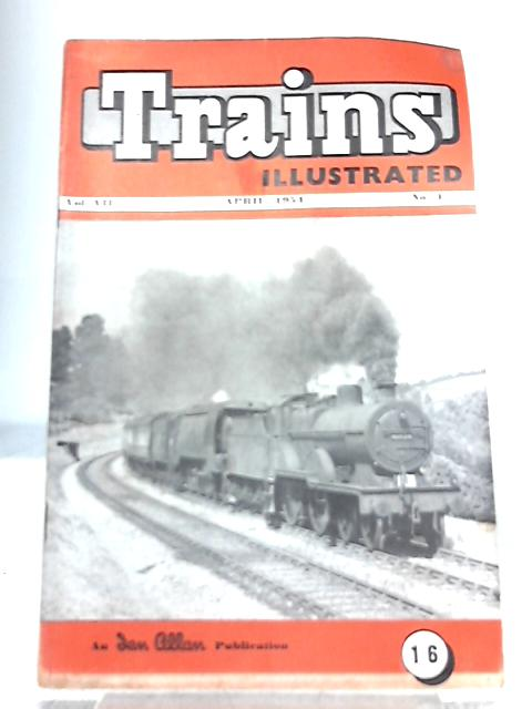 Trains Illustrated Vol VII No 4 April, 1954 By Various