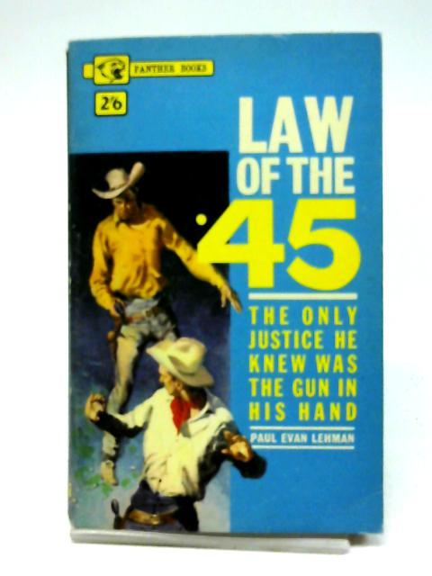 Law of the Forty-Five By Paul Evan Lehman