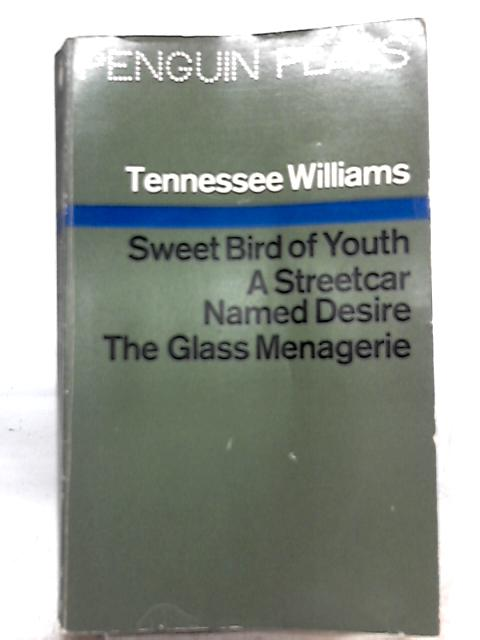 Sweet Bird of Youth, A Streetcar named Desire, The Glass Menagerie By Tennessee Williams