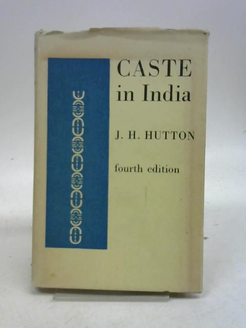 Caste in India by J, H. Hutton,