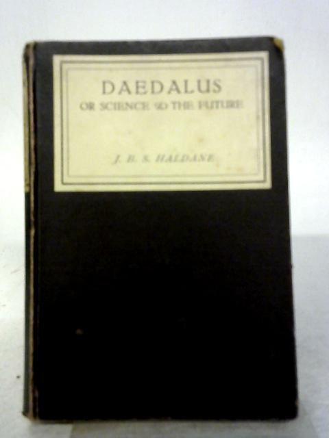 Daedalus or Science and the Future By J. B. S. Haldane