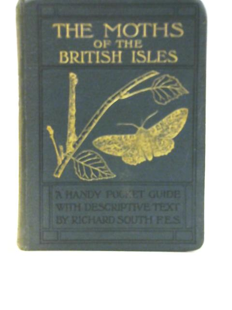 The Moths of the British Isles By R South