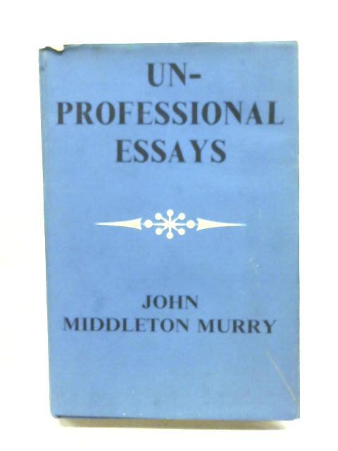Unprofessional essays By John Middleton Murry