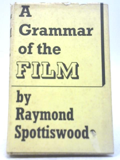 A Grammar of The Film: An Analysis of Film Technique By Raymond Spottiswoode
