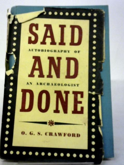 Said and Done: The Autobiography of an Archaeologist By Osbert Guy Stanhope Crawford