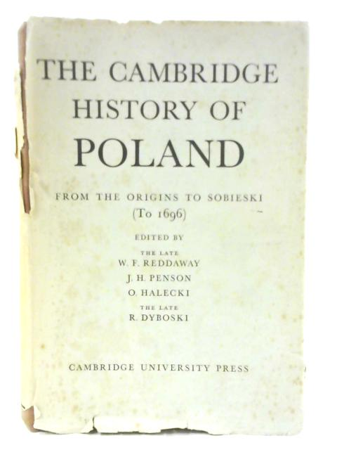 The Cambridge History of Poland: From the Origins to Sobieski By William Fiddian Reddaway