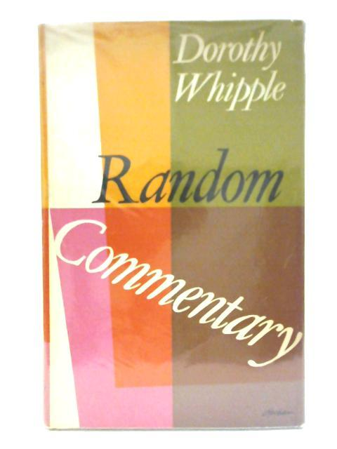 Random Commentary (Compiled from note-books and journals kept from 1925 onwards) By Dorothy Whipple