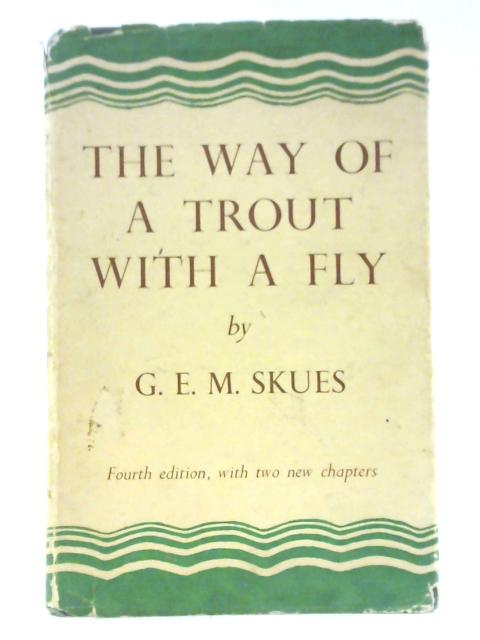 The Way of a Trout with a Fly By G E M Skues