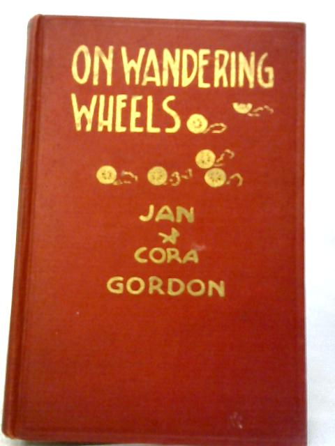 On Wandering Wheels: Through Roadside Camps From Maine To Georgia In An Old Sedan Car by Jan Gordon