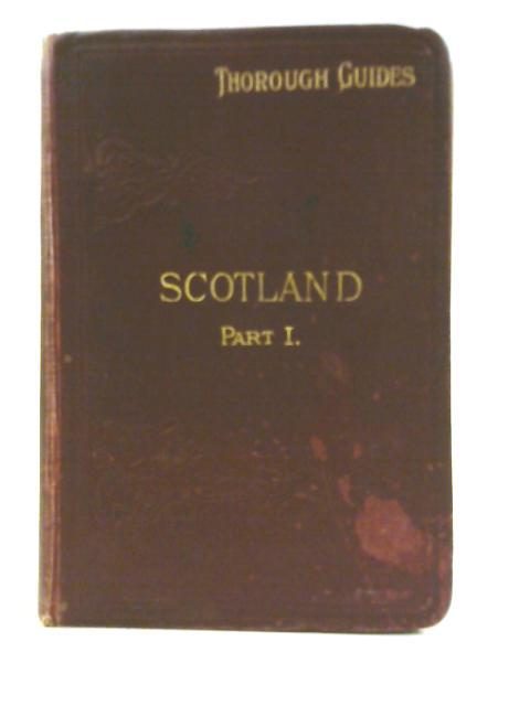Thorough Guides Scotland Part 1 By J. B. Baddeley
