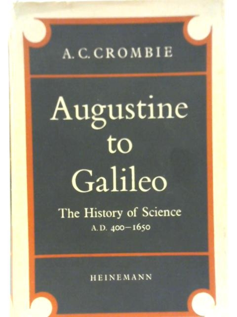 Augustine to Galileo: The History of Science A.D. 400-1650 by A. C Crombie