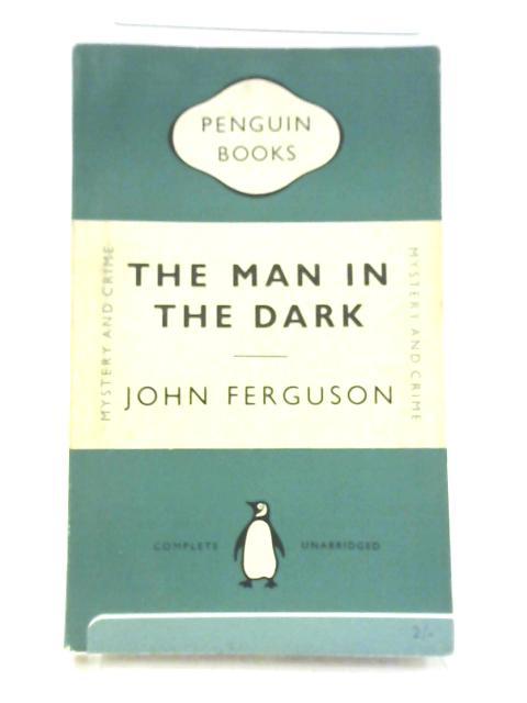 The Man in the Dark. By John Ferguson