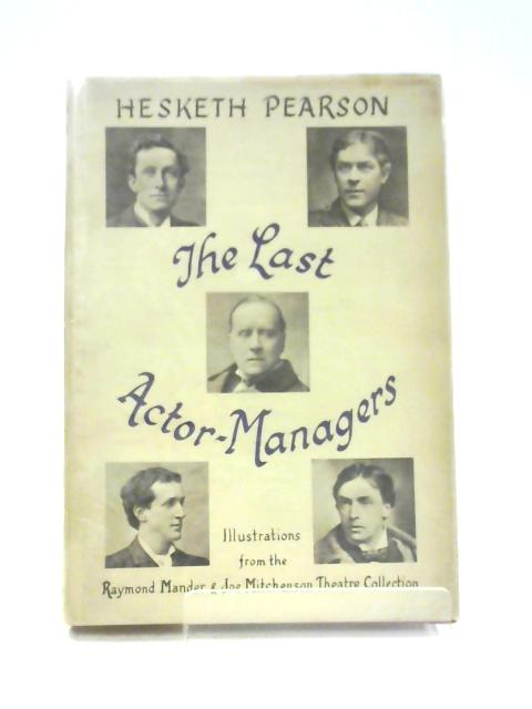 The Last Actor-Managers By Hesketh Pearson