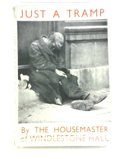 Just a Tramp. By the Housemaster of Windlestone Hall