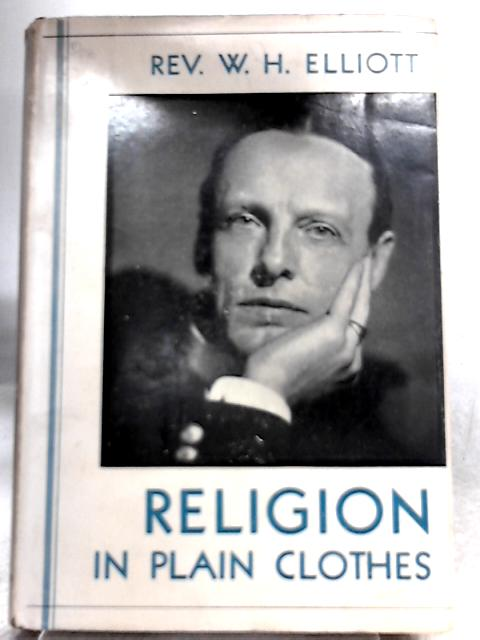 Religion in Plain Clothes by W. H. Elliott