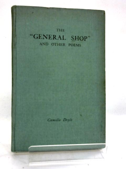 "The ""General Shop"" and Other Poems By Camilla Doyle"