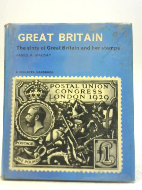 The Story Of Great Britain and Her Stamps By James A Mackay