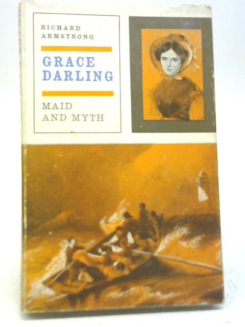 Grace Darling: Maid and Myth By Richard Armstrong