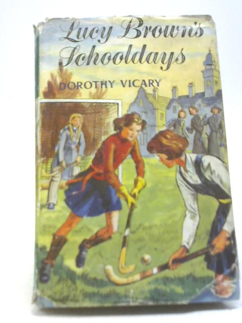 Lucy Brown's Schooldays By Dorothy Vicary