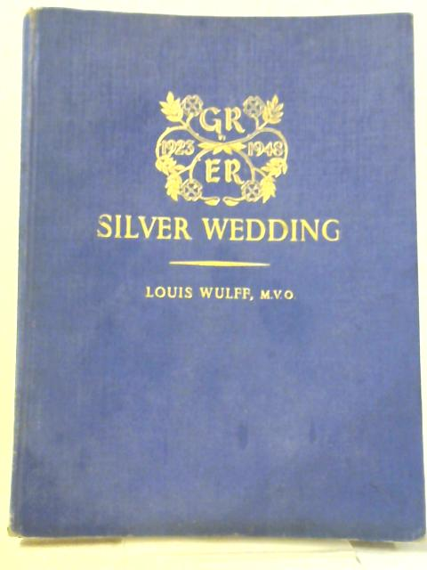 Silver Wedding The Record of 25 Royal Years By Louis Wulff