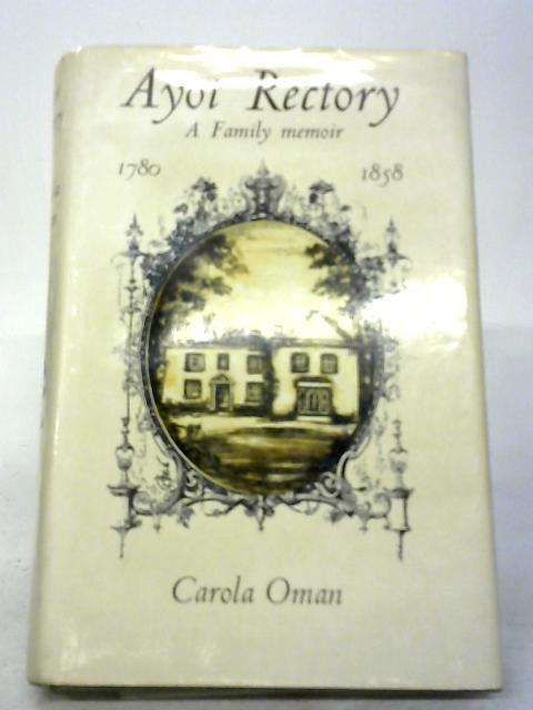 Ayot Rectory: A Family Memoir 1780 - 1858 By Carola Oman