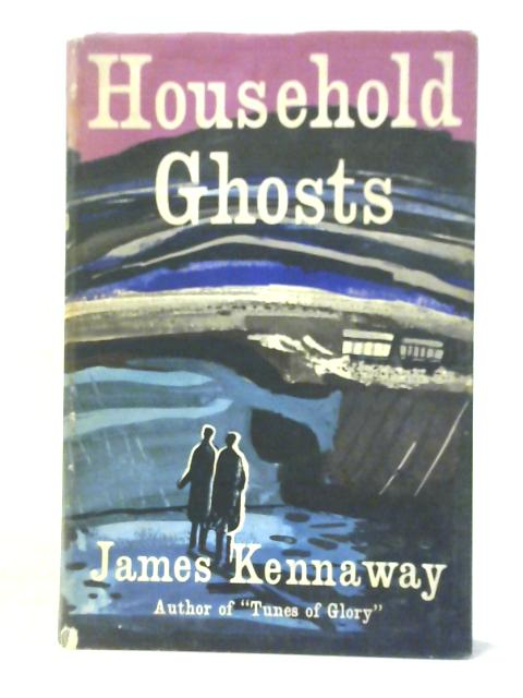 Household Ghosts by James Kennaway