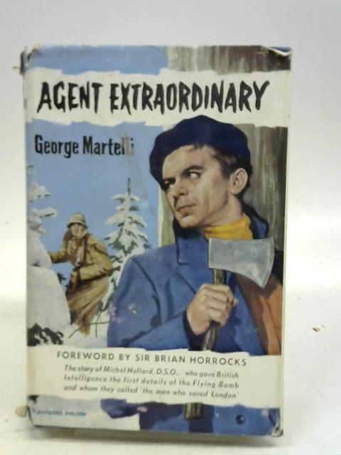 Agent extraordinary: The story of Michel Hollard,D.S.O Croix de Guerre By George Martelli