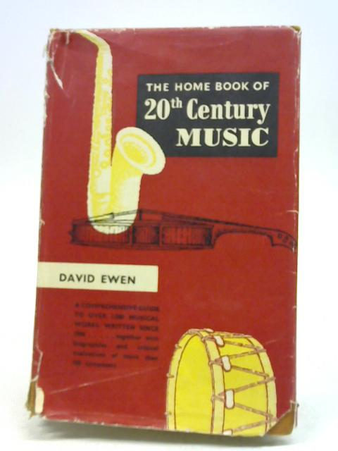 The home book of 20th century music By David Ewen