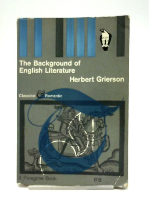The Background of English Literature and Other Essays By Grierson, H