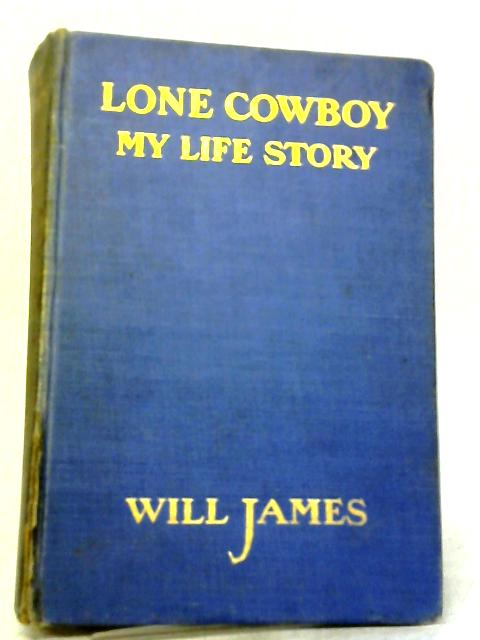 Lone Cowboy. My Life Story By Will James
