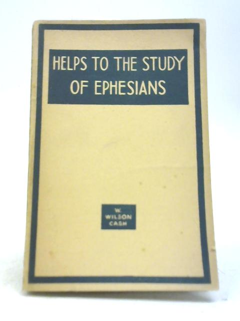 Helps to The Study of Ephesians By W Wilson Cash