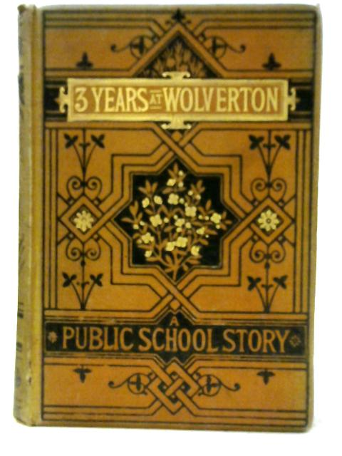 Three Years at Wolverton By A Wolvertonian