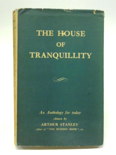 The House Of Tranquility: An Anthology For Today By Arthur Stanley