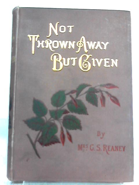 Not Thrown Away But Given By Mrs. G. S. Reaney